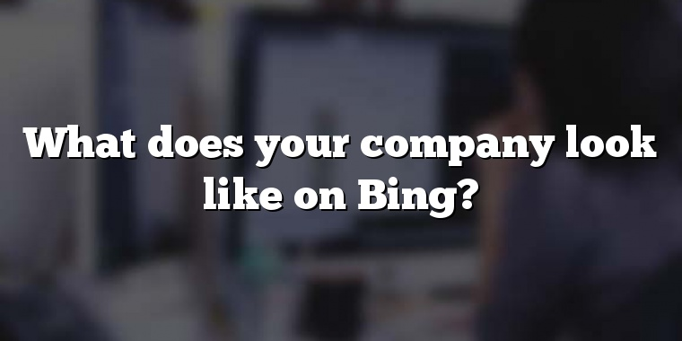 What does your company look like on Bing?
