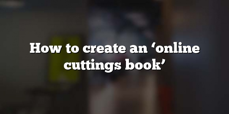 How to create an 'online cuttings book'
