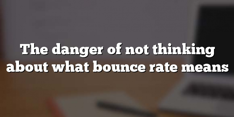 The danger of not thinking about what bounce rate means