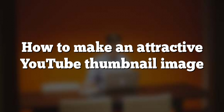 How to make an attractive YouTube thumbnail image