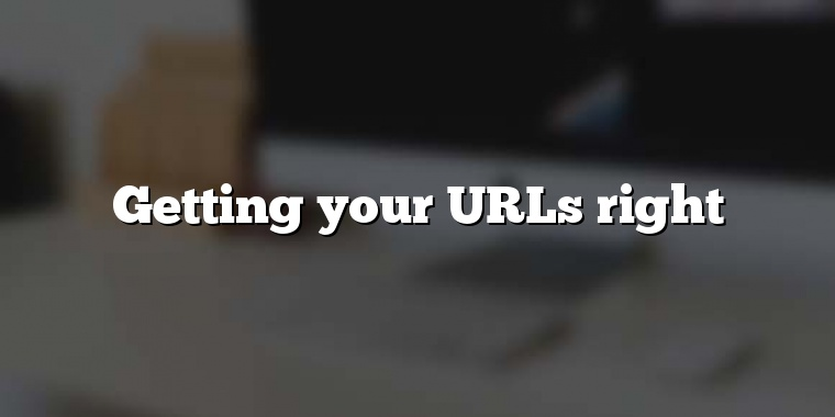 Getting your URLs right