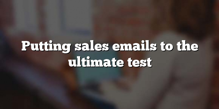 Putting sales emails to the ultimate test