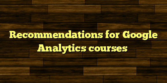 Recommendations for Google Analytics courses