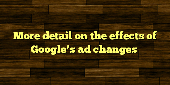 More detail on the effects of Google's ad changes