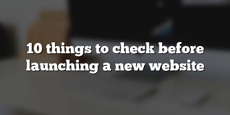 10 things to check before launching a new website