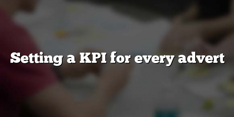 Setting a KPI for every advert