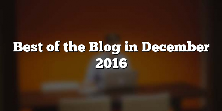 Best of the Blog in December 2016