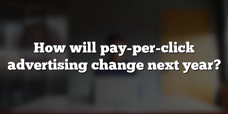 How will pay-per-click advertising change next year?