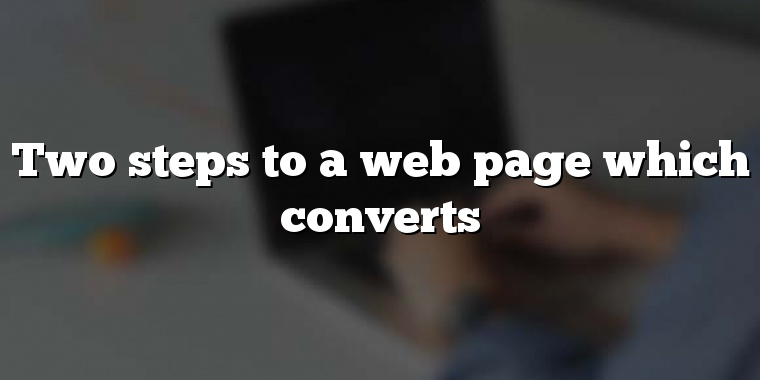 Two steps to a web page which converts