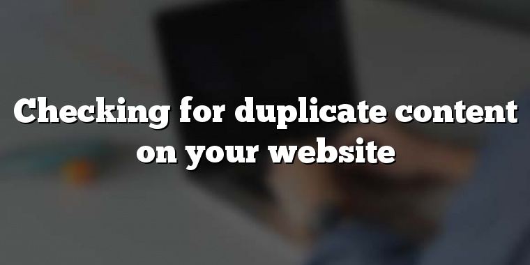 Checking for duplicate content on your website