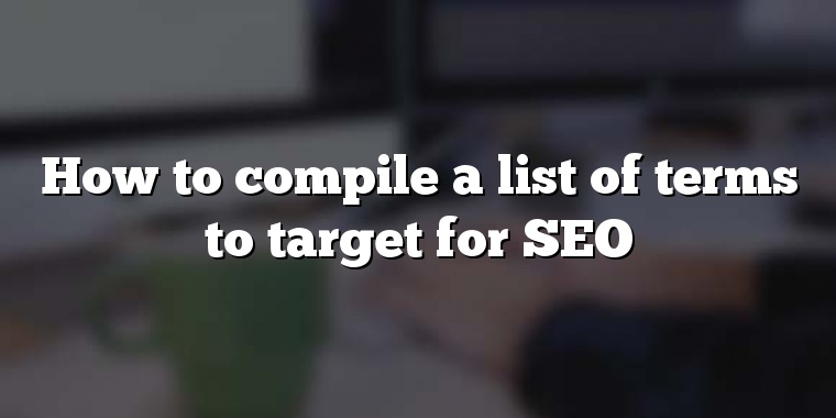 How to compile a list of terms to target for SEO