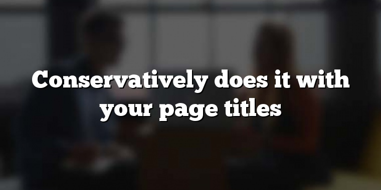 Conservatively does it with your page titles