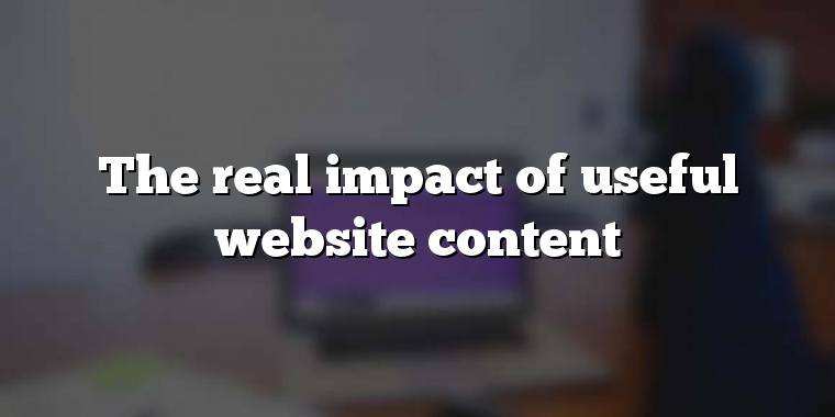 The real impact of useful website content