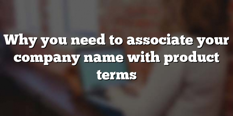 Why you need to associate your company name with product terms