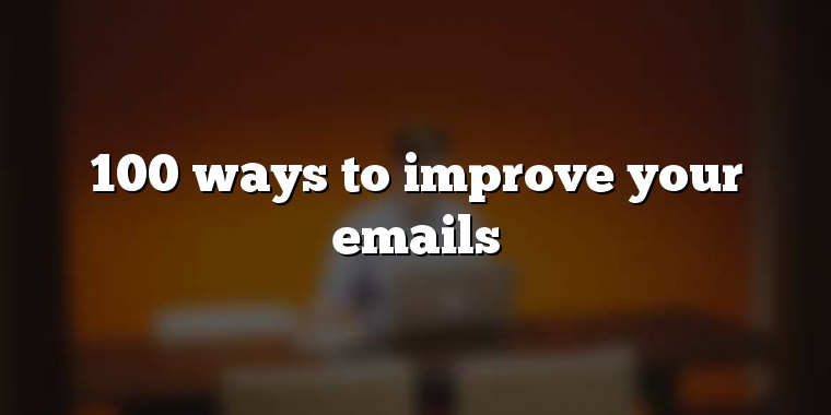 100 ways to improve your emails