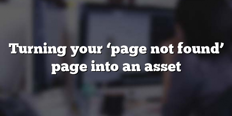 Turning your 'page not found' page into an asset