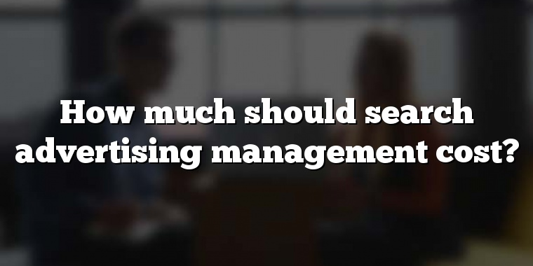 How much should search advertising management cost?