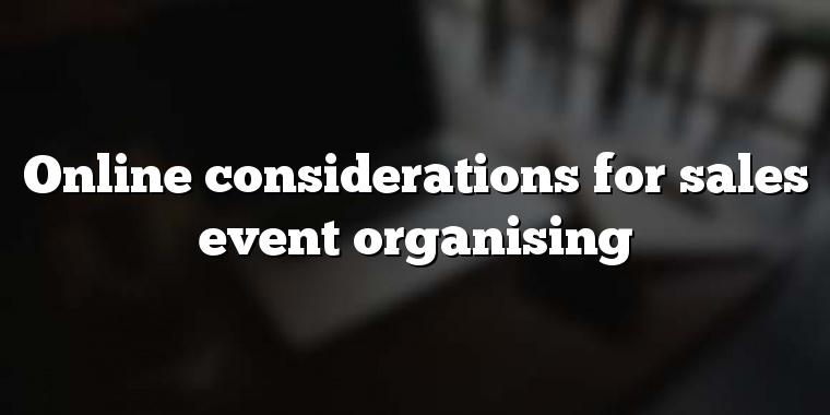Online considerations for sales event organising