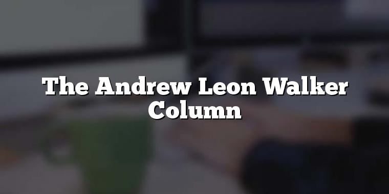 The Andrew Leon Walker Column