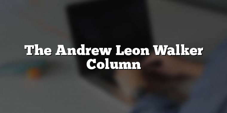 The Andrew Leon Walker Column