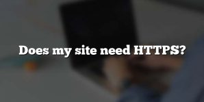 Does my site need HTTPS?
