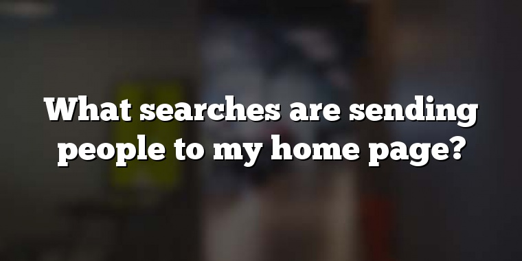 What searches are sending people to my home page?
