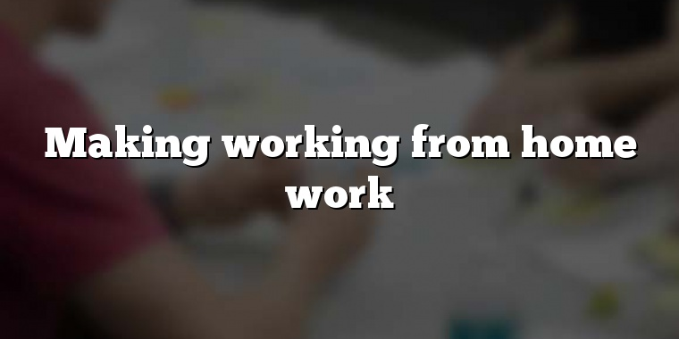 Making working from home work