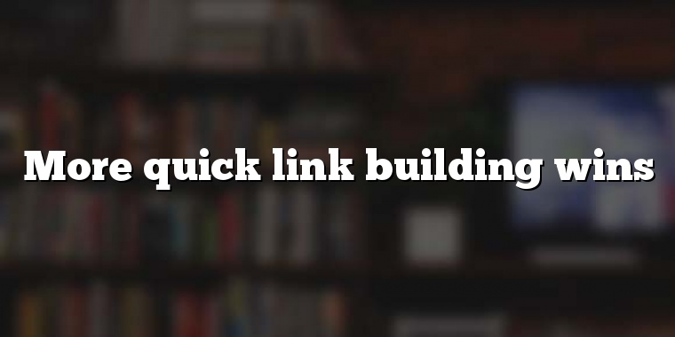 More quick link building wins