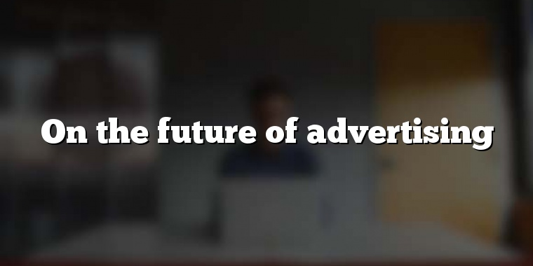 On the future of advertising