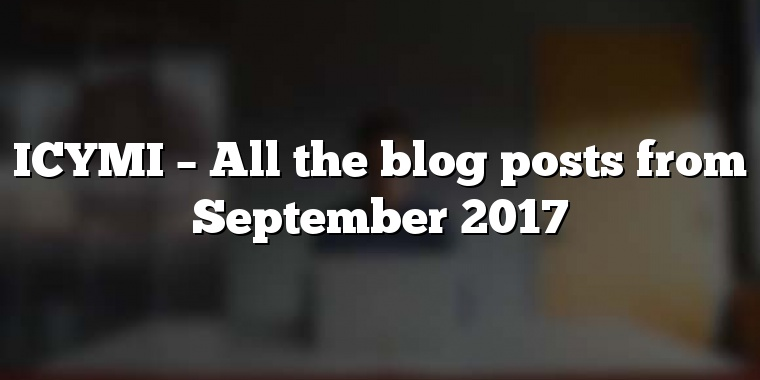 ICYMI – All the blog posts from September 2017