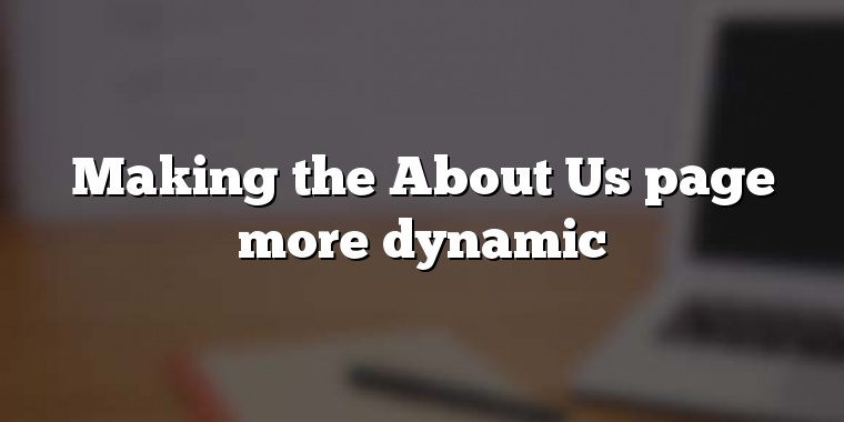 Making the About Us page more dynamic