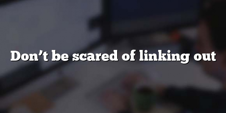 Don't be scared of linking out