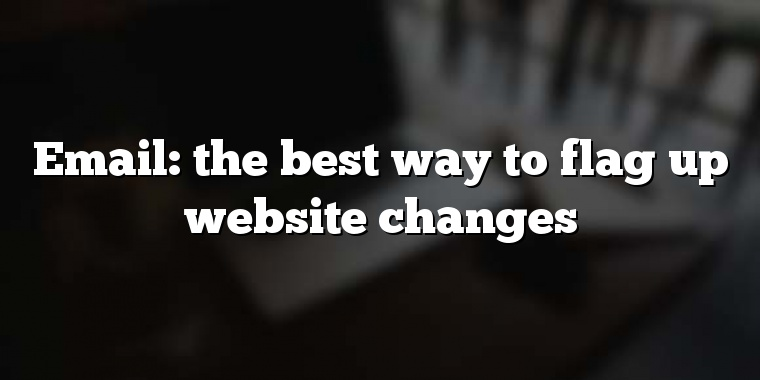 Email: the best way to flag up website changes