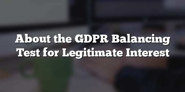 About the  GDPR Balancing Test for Legitimate Interest