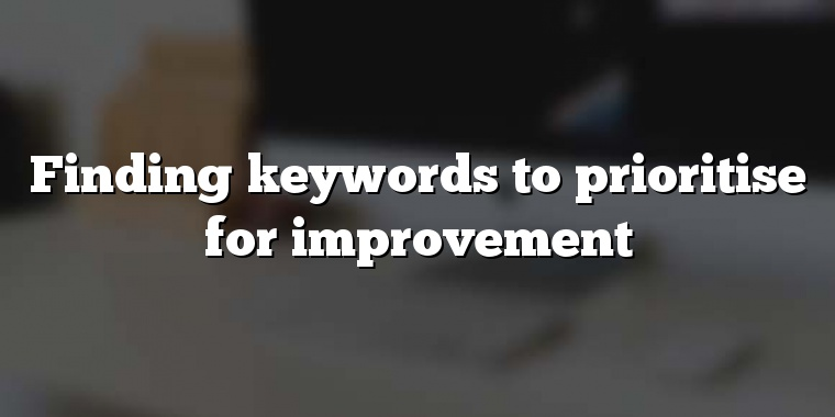 Finding keywords to prioritise for improvement
