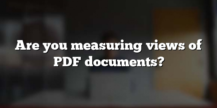 Are you measuring views of PDF documents?