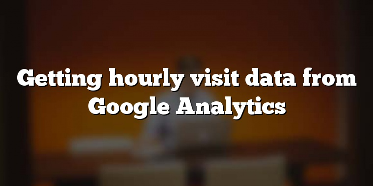 Getting hourly visit data from Google Analytics