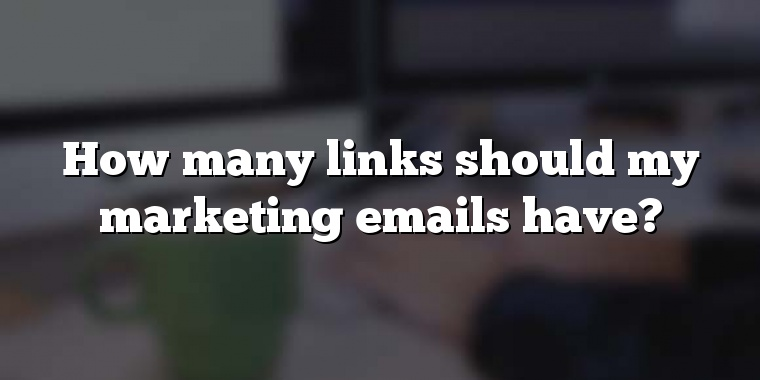 How many links should my marketing emails have?
