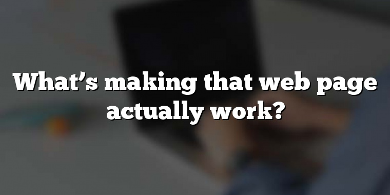 What's making that web page actually work?