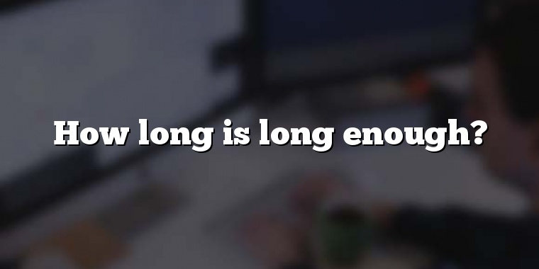 How long is long enough?