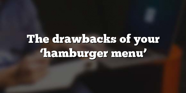 The drawbacks of your 'hamburger menu'