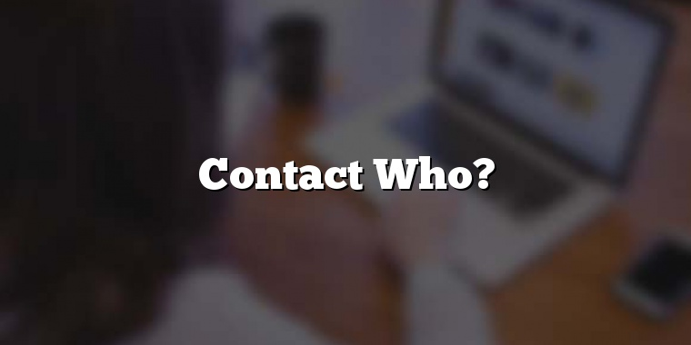 Contact Who?
