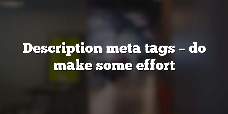 Description meta tags – do make some effort