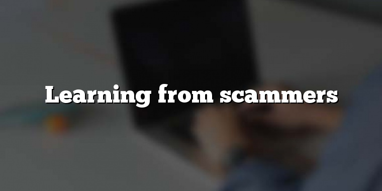 Learning from scammers