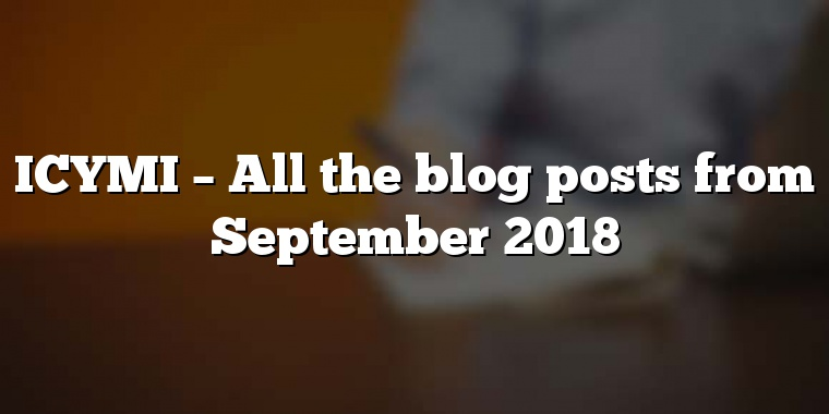 ICYMI – All the blog posts from September 2018