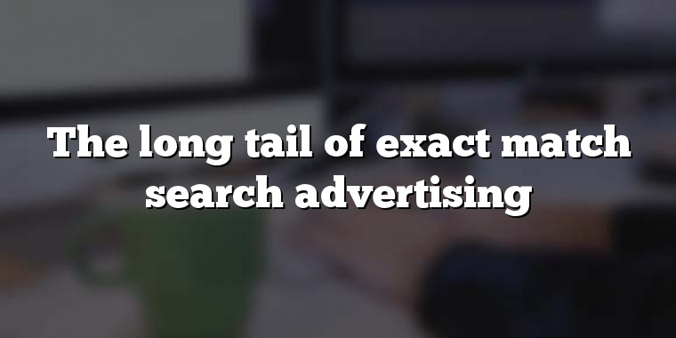 The long tail of exact match search advertising