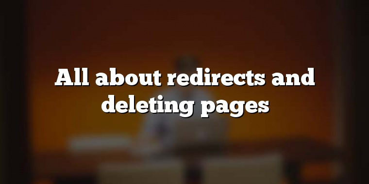 All about redirects and deleting pages