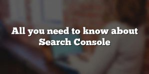 All you need to know about Search Console