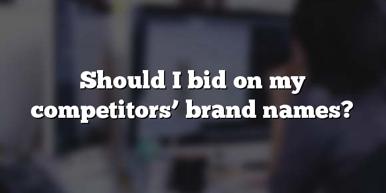 Should I bid on my competitors' brand names?