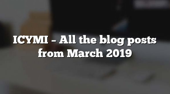 ICYMI – All the blog posts from March 2019